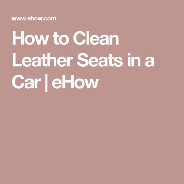How to Clean Leather Seats in a Car | eHow