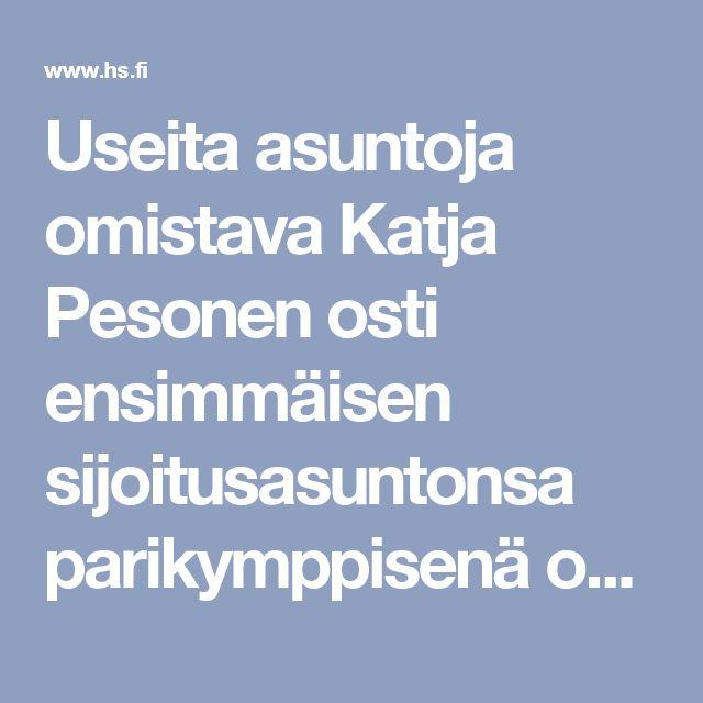 Useita asuntoja omistava Katja Pesonen osti ensimmäisen sijoitusasuntonsa parikymppisenä opiskelijana – Sirpa Aho ryhtyi sijoittajaksi jäätyään työttömäksi - Päivän lehti 29.10.2017 - Helsingin Sanomat