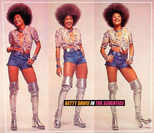 Betty Davis  Those boots speak to me.