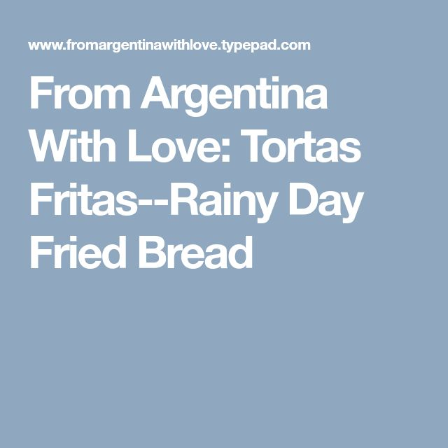 From Argentina With Love: Tortas Fritas--Rainy Day Fried Bread