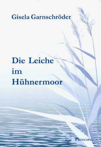 Die Leiche im Hühnermoor von Gisela Garnschröder, http://www.amazon.de/dp/B00B7EDXC0/ref=cm_sw_r_pi_dp_28b.tb0FEDG1S