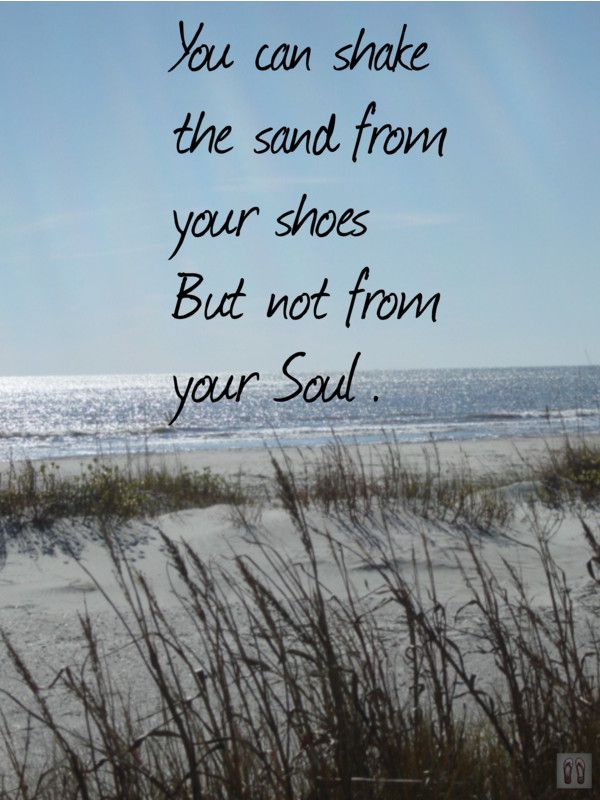 You Can Shake The Sand From Your Shoes But Not From Your Soul.........