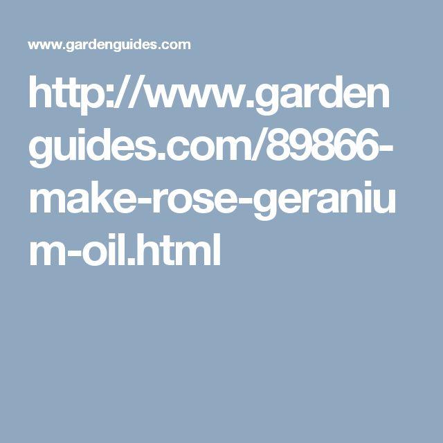 http://www.gardenguides.com/89866-make-rose-geranium-oil.html