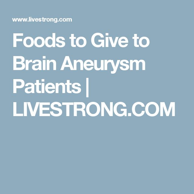 Foods to Give to Brain Aneurysm Patients | LIVESTRONG.COM