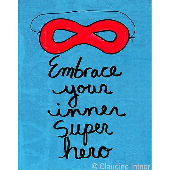 Embrace Your Inner Super Hero print 5 x 7 or 8 x 10 by claudine