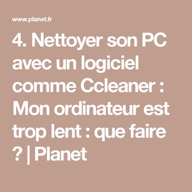 4. Nettoyer son PC avec un logiciel comme Ccleaner : Mon ordinateur est trop lent : que faire ? | Planet