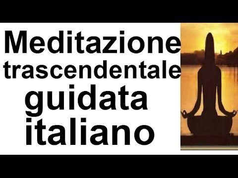 MEDITAZIONE TRASCENDENTALE guidata italiano - YouTube