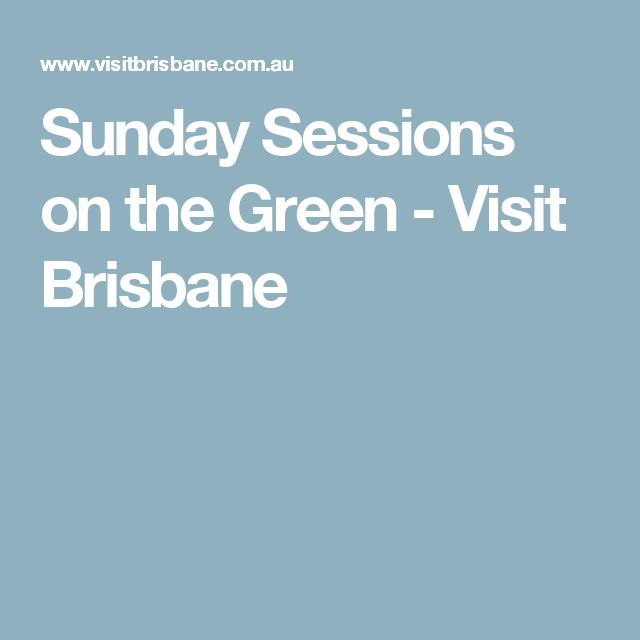 Sunday Sessions on the Green - Visit Brisbane