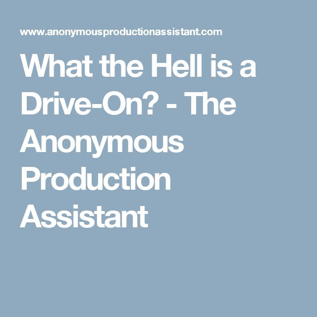 What the Hell is a Drive-On? - The Anonymous Production Assistant