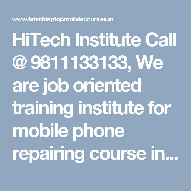 HiTech Institute Call @ 9811133133, We are job oriented training institute for mobile phone repairing  course in Laxmi Nagar, Delhi, Patna, India