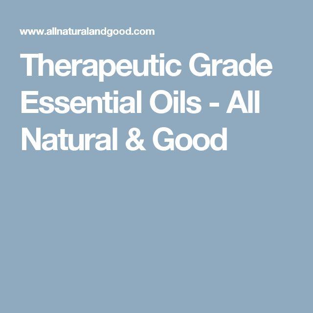 Therapeutic Grade Essential Oils - All Natural & Good