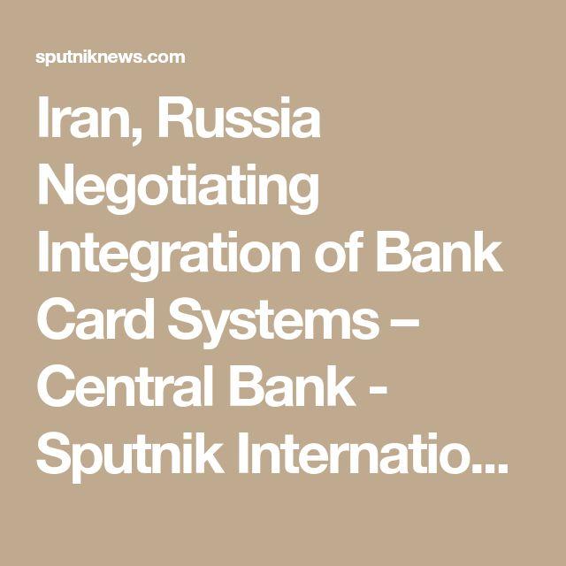Iran, Russia Negotiating Integration of Bank Card Systems – Central Bank - Sputnik International