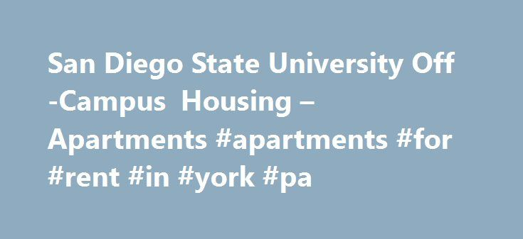 San Diego State University Off-Campus Housing – Apartments #apartments #for #rent #in #york #pa http://apartment.remmont.com/san-diego-state-university-off-campus-housing-apartments-apartments-for-rent-in-york-pa/  #apartments for rent in san diego # San Diego State University off-campus housing | 234 apartments SDSU is the flagship campus of the 23-member California State University (CSU) system and is a leading public research university. SDSU is renowned for its academic excellence and is…