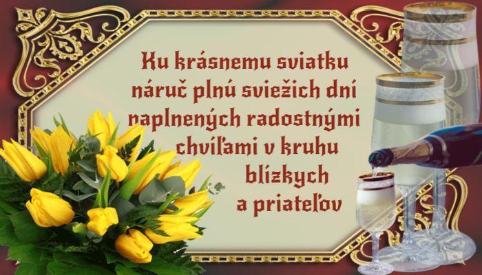 Ku krásnemu sviatku náruč plnú sviežich dní naplnených radostnými chvíľami v kruhu blízkych a priateľov