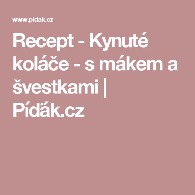 Recept - Kynuté koláče - s mákem a švestkami | Píďák.cz