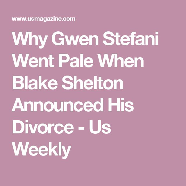 Why Gwen Stefani Went Pale When Blake Shelton Announced His Divorce - Us Weekly