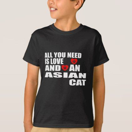 ALL YOU NEED IS LOVE ASIAN CAT DESIGNS T-Shirt - cat cats kitten kitty pet love pussy