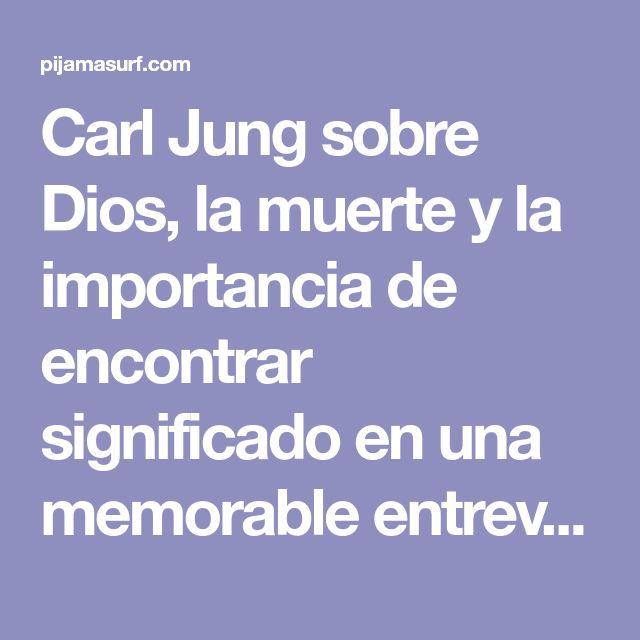Carl Jung sobre Dios, la muerte y la importancia de encontrar significado en una memorable entrevista (VIDEO)