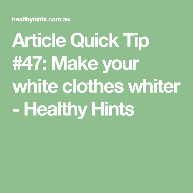 Article Quick Tip #47: Make your white clothes whiter - Healthy Hints