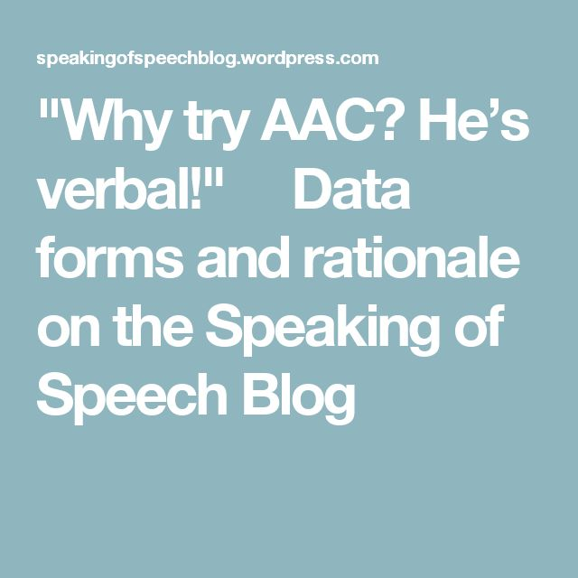 """""""Why try AAC? He's verbal!""""   Data forms and rationale on the Speaking of Speech Blog"""
