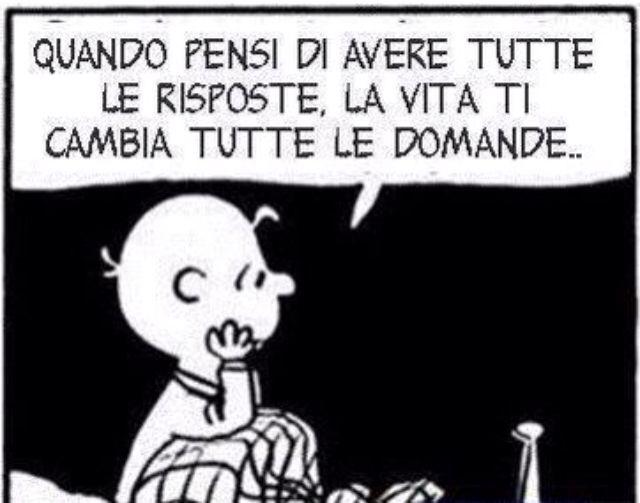"""Charlie Brown with deep saying in Italian. """"When  you think that you have all of the answers, life changes all of the questions"""" ()My thoughts exactly)"""