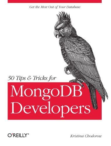 50 Tips and Tricks for MongoDB Developers by Kristina Chodorow. $27.99. http://moveonyourmind.com/showme/dplia/1l4i4a9t3i0d4y6n1m3a.html. Author: Kristina Chodorow. Publisher: O'Reilly Media; 1 edition (May 6, 2011). Publication Date: May 6, 2011