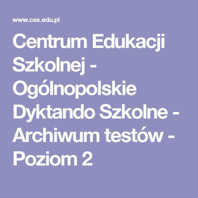 Centrum Edukacji Szkolnej - Ogólnopolskie Dyktando Szkolne - Archiwum testów - Poziom 2