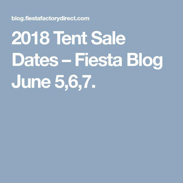 2018 Tent Sale Dates – Fiesta Blog    June 5,6,7.