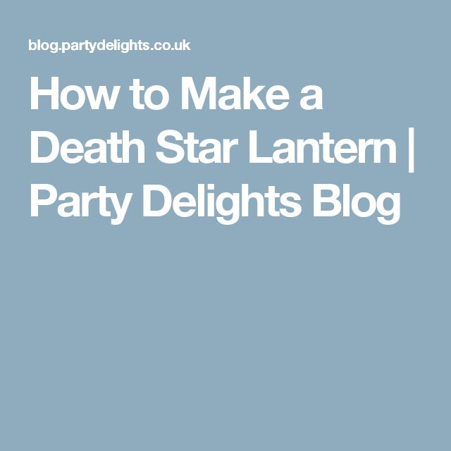 How to Make a Death Star Lantern | Party Delights Blog