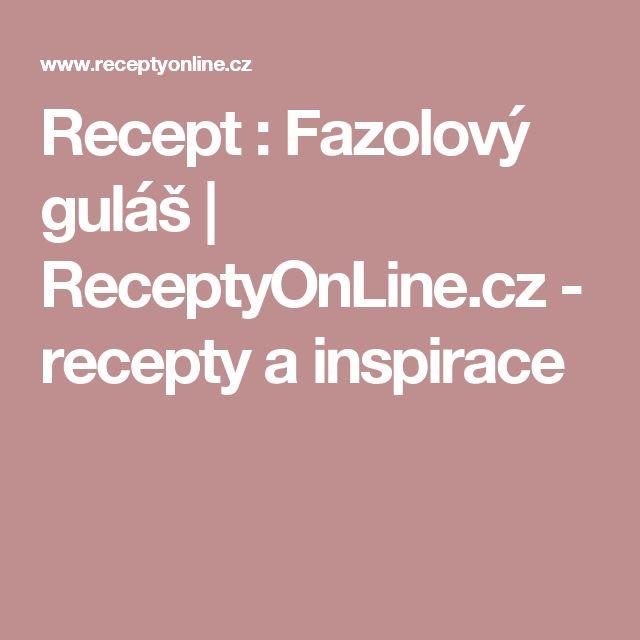 Recept : Fazolový guláš | ReceptyOnLine.cz - recepty a inspirace