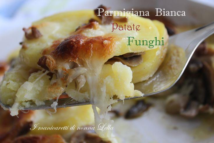 Parmigiana bianca patate e funghi