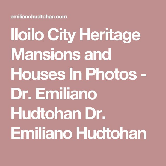 Iloilo City Heritage Mansions and Houses In Photos - Dr. Emiliano Hudtohan Dr. Emiliano Hudtohan