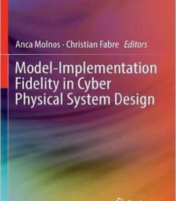 Model-Implementation Fidelity In Cyber Physical System Design - Anca Molnos & Christian Fabre PDF
