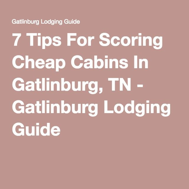 7 Tips For Scoring Cheap Cabins In Gatlinburg, TN - Gatlinburg Lodging Guide