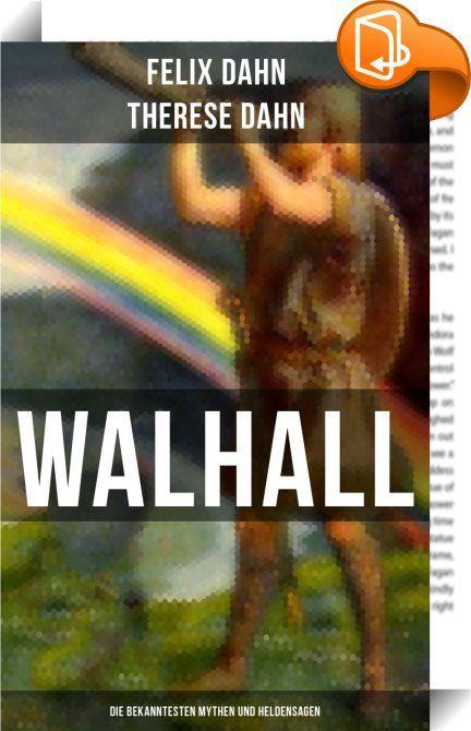 """Walhall - Die bekanntesten Mythen und Heldensagen    :  Walhall ist eine Sammlung von Sagen und mythologischen Erzählungen, die alle das Germanenthema variieren.  Felix Dahn (1834-1912) war ein deutscher Professor für Rechtswissenschaften, Schriftsteller und Historiker.  Therese Dahn (1845-1929) war eine deutsche Schriftstellerin und Ehrensenatorin der Universität Breslau. Sie war die Frau des Felix Dahn. Aus dem Buch:  """"Die Germanen dachten sich die Welt nicht als von den Göttern oder..."""