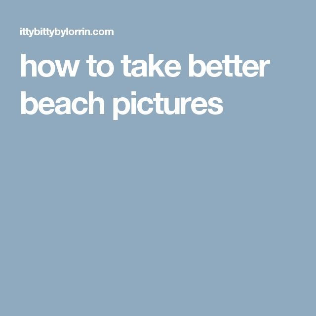 how to take better beach pictures