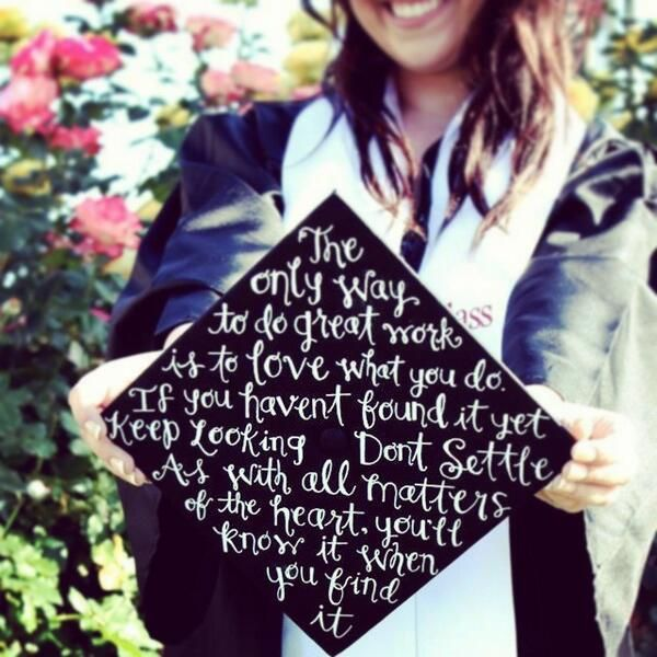 """Inspirational #quote from Steve Jobs on a grad cap - """"The only way to do great work is to love what you do. If you haven't found it yet keep looking. Don't settle. As with all matters of the heart, you'll know it when you find it."""""""