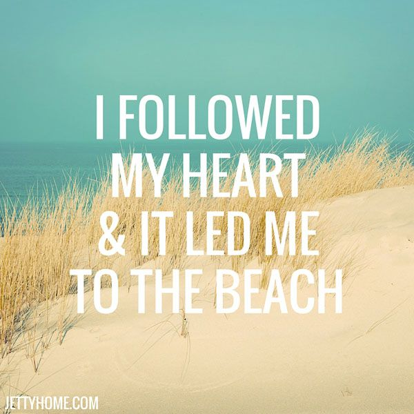 I followed my heart and it led me to the beach!