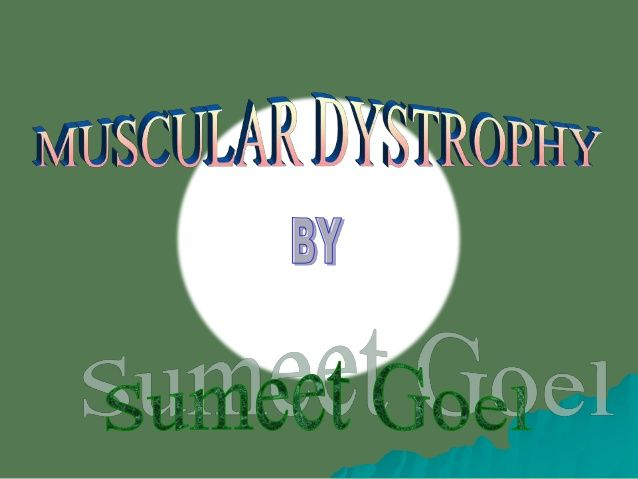 Muscular dystrophy types 1-Becker muscular dystrophy 2-Congenital muscular dystrophy 3-Duchenne muscular dystrophy 4-Distal muscular dystrophy 5-Emery-Dreifuss muscular dystrophy 6-Facioscapulohumeral muscular dystrophy 7-Limb-girdle muscular dystrophy 8-Myotonic muscular dystrophy 9-Oculopharyngeal muscular dystrophy