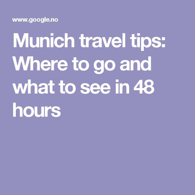 Munich travel tips: Where to go and what to see in 48 hours