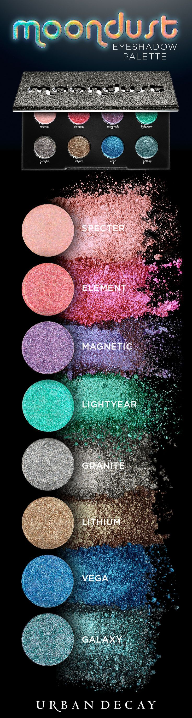 Sexy, twinkling sparkle with a ton of depth and movement. Get ready to send your glitter addiction into overdrive with eight otherworldly NEW shades of planet Earth's sparkliest shadow in our first-ever Moondust Eyeshadow Palette. #UDAllNighter