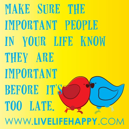 Make Sure the Important People in Your Life Know…