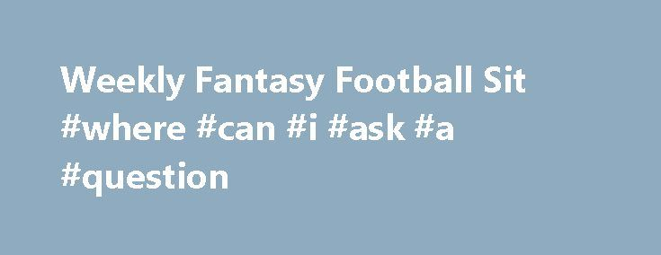 Weekly Fantasy Football Sit #where #can #i #ask #a #question http://ask.nef2.com/2017/05/01/weekly-fantasy-football-sit-where-can-i-ask-a-question/  #ask.copm # Fantasy Advice Message Boards Ask the Commish.Com hosts a large community of Fantasy Football enthusiasts. Contact Us Derek Carr vs Vikings – Carr is on pace for 4,188 yards and 38 TDs and ranks as a top 7-8 fantasy QB this year, so he's a legit fantasy QB1. The problem is that his match-up looks tough this week. The Vikings defense…