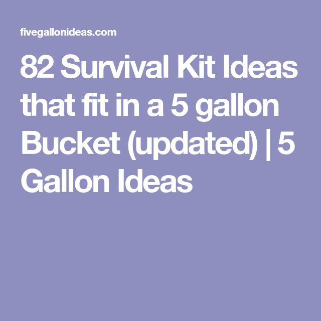 82 Survival Kit Ideas that fit in a 5 gallon Bucket (updated) | 5 Gallon Ideas