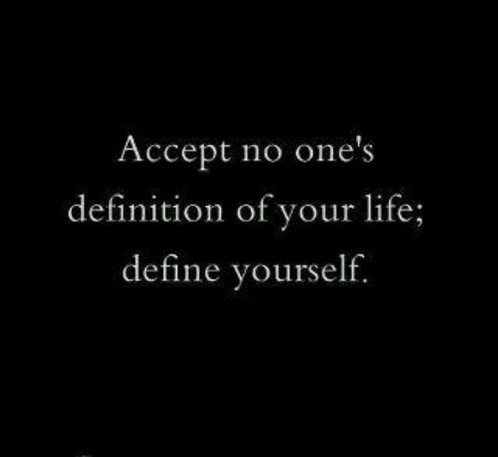 Accept no one's definition of your life; define yourself. <3 http://pinterest.com/pin/286119382549658971/