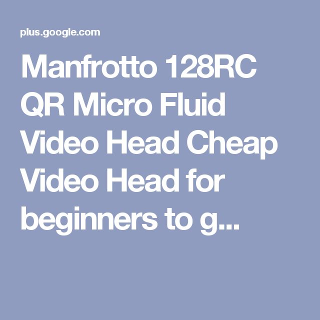 Manfrotto 128RC QR Micro Fluid Video Head Cheap Video Head for beginners to g...