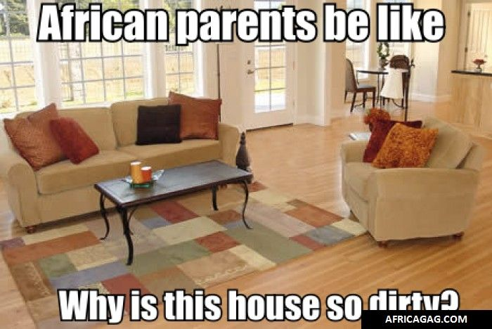 African parents be like: dirty house.... This blowsss me