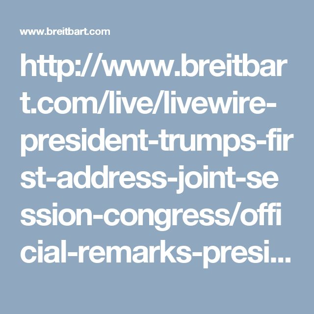 http://www.breitbart.com/live/livewire-president-trumps-first-address-joint-session-congress/official-remarks-president-donald-trumps-address-joint-session-congress/?utm_source=facebook&utm_medium=social