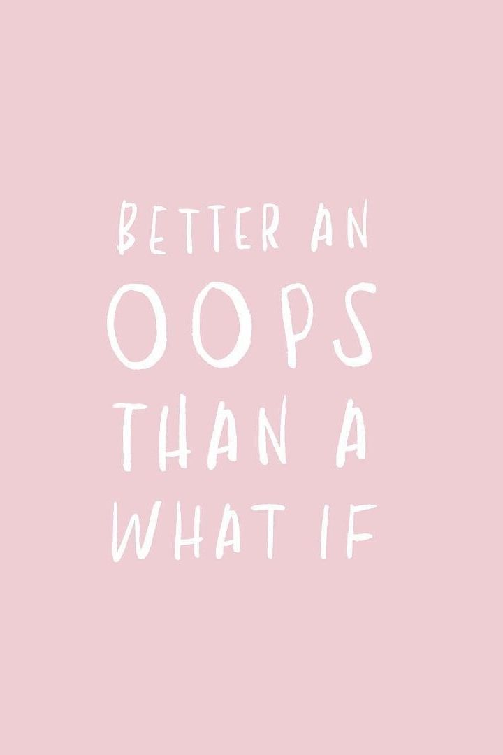 Better an oops than a what if.
