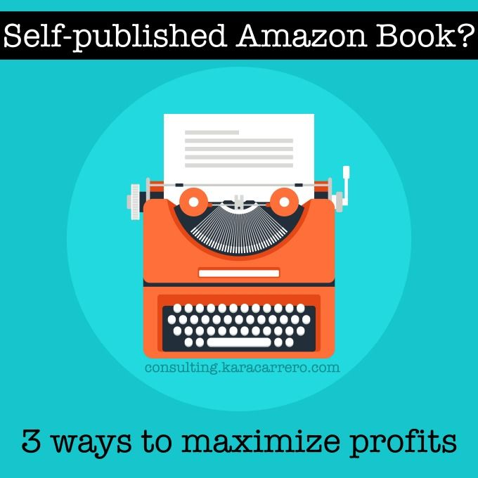 how to maximize profit on a self-published amazon book and ebook